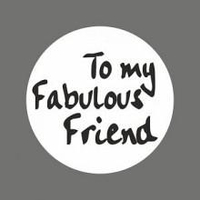 Etiket / Sticker   wit-zwart 'To My Fabulous Friend' 500 stuks